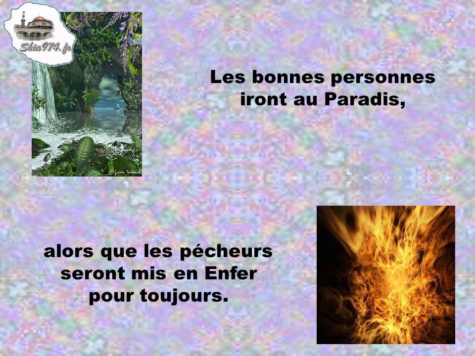 Les bonnes personnes iront au Paradis, alors que les pécheurs seront mis en Enfer pour toujours.