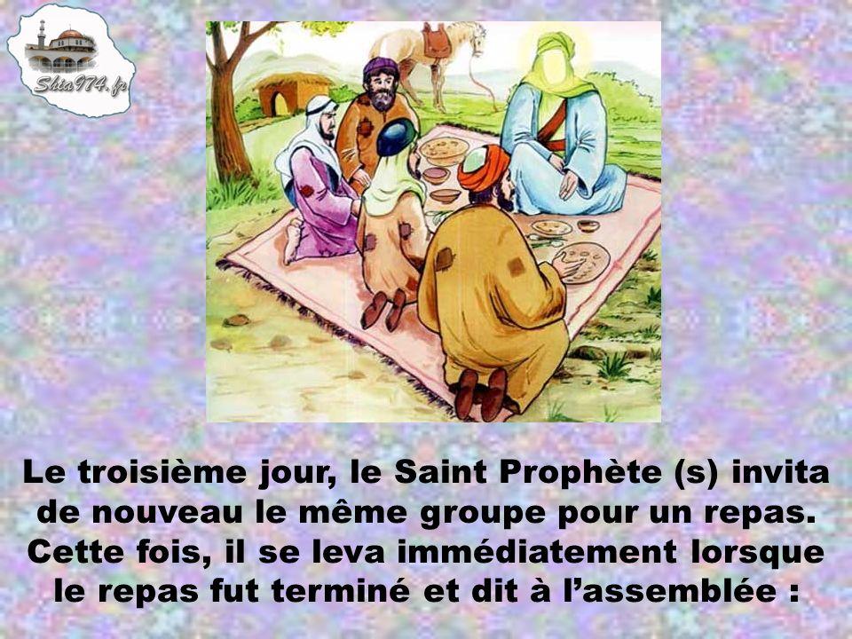 Le troisième jour, le Saint Prophète (s) invita de nouveau le même groupe pour un repas. Cette fois, il se leva immédiatement lorsque le repas fut ter