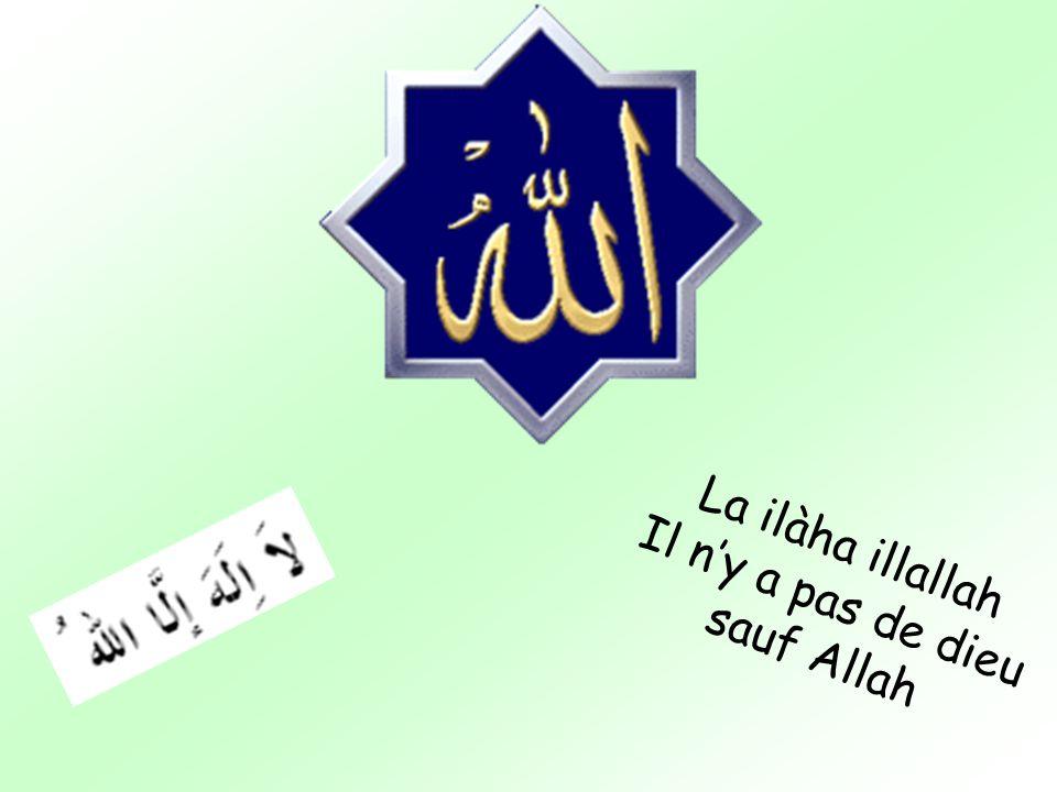La ilàha illallah Il ny a pas de dieu sauf Allah