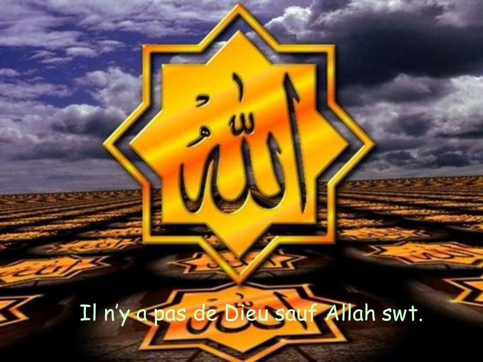 Il ny a pas de Dieu sauf Allah swt.