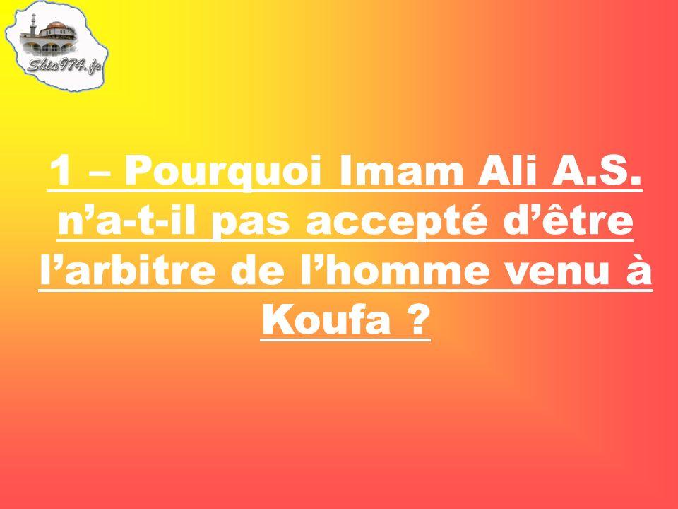 1 – Pourquoi Imam Ali A.S. na-t-il pas accepté dêtre larbitre de lhomme venu à Koufa
