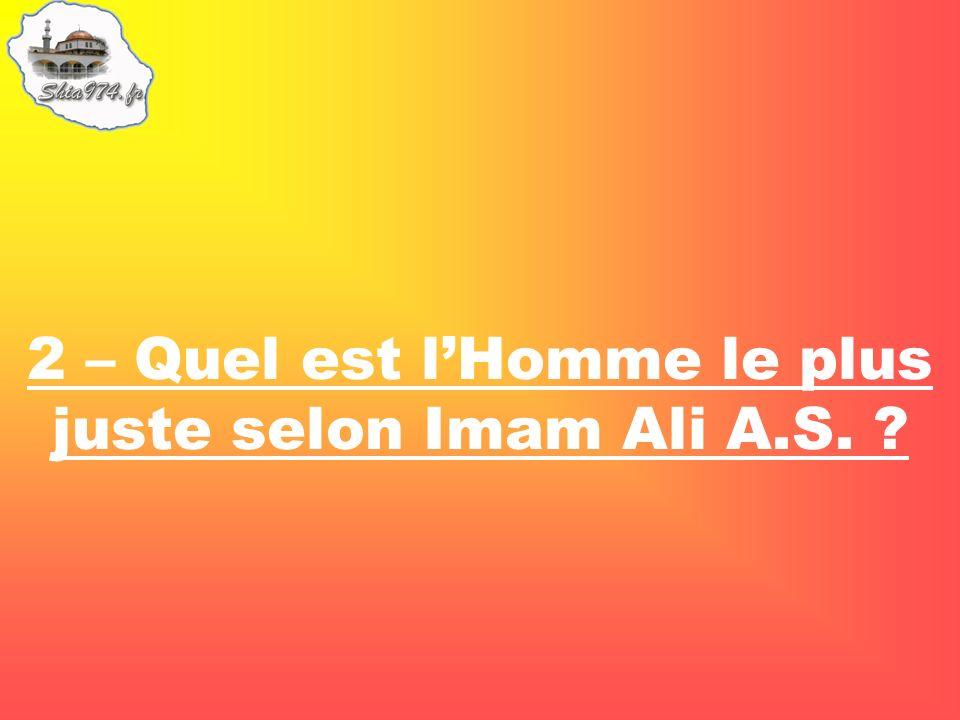 2 – Quel est lHomme le plus juste selon Imam Ali A.S.