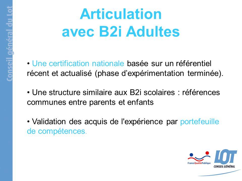 Articulation avec B2i Adultes Une certification nationale basée sur un référentiel récent et actualisé (phase dexpérimentation terminée).