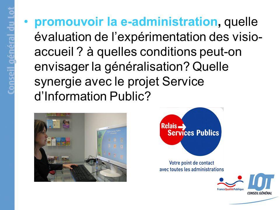 promouvoir la e-administration, quelle évaluation de lexpérimentation des visio- accueil ? à quelles conditions peut-on envisager la généralisation? Q
