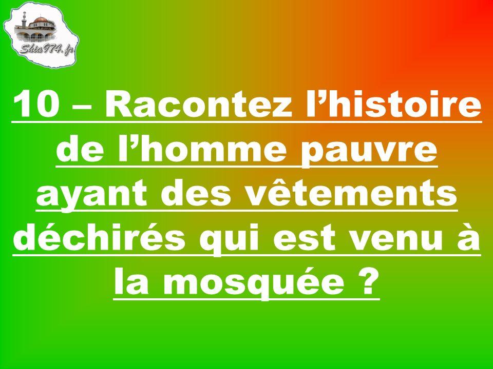 10 – Racontez lhistoire de lhomme pauvre ayant des vêtements déchirés qui est venu à la mosquée