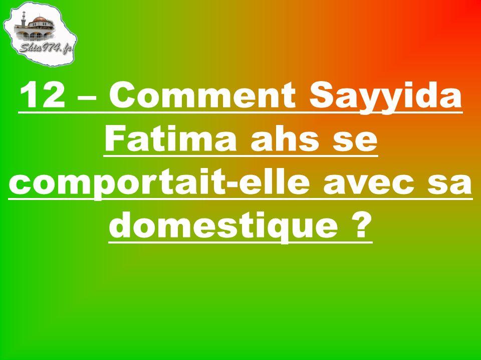 12 – Comment Sayyida Fatima ahs se comportait-elle avec sa domestique
