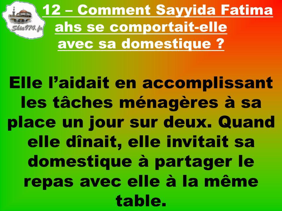 12 – Comment Sayyida Fatima ahs se comportait-elle avec sa domestique .