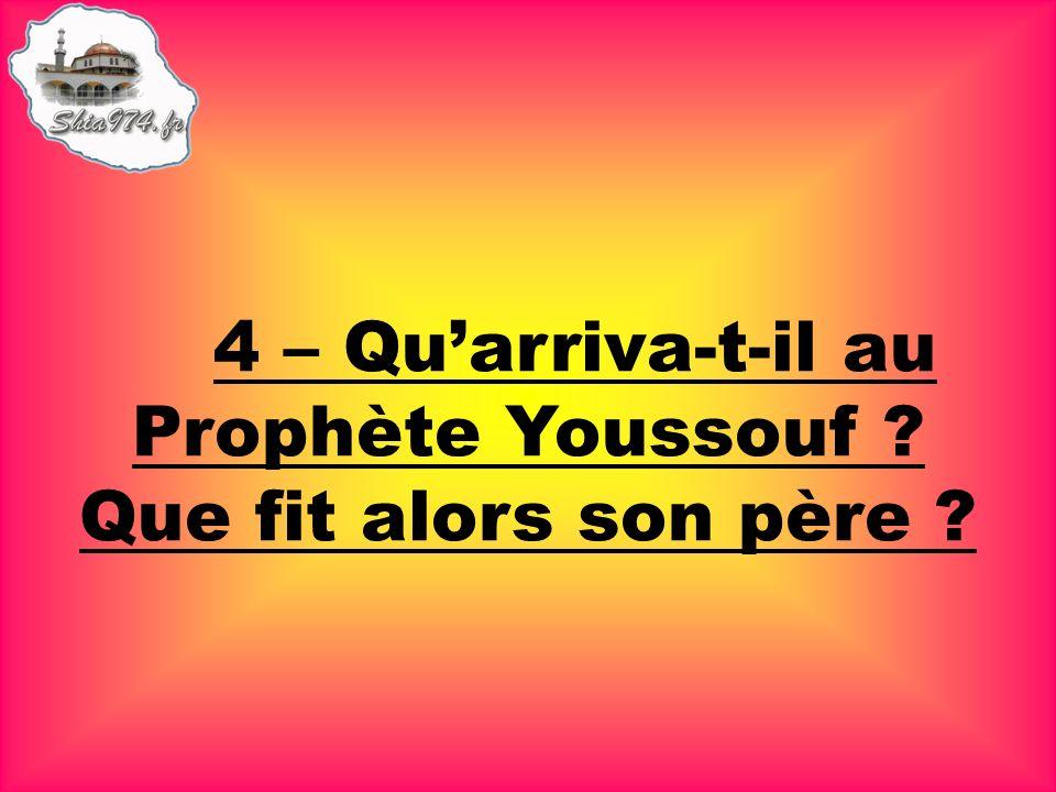4 – Quarriva-t-il au Prophète Youssouf ? Que fit alors son père ?