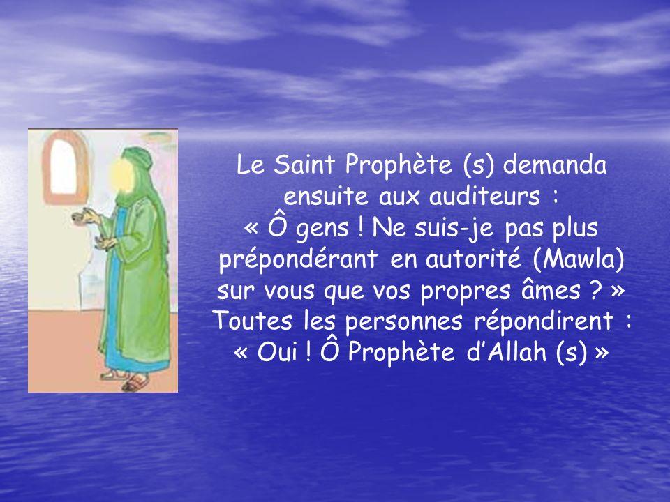 Le Saint Prophète (s) demanda ensuite aux auditeurs : « Ô gens .