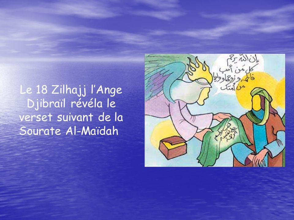 Le 18 Zilhajj lAnge Djibraïl révéla le verset suivant de la Sourate Al-Maïdah