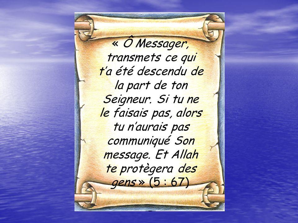 « Ô Messager, transmets ce qui ta été descendu de la part de ton Seigneur.