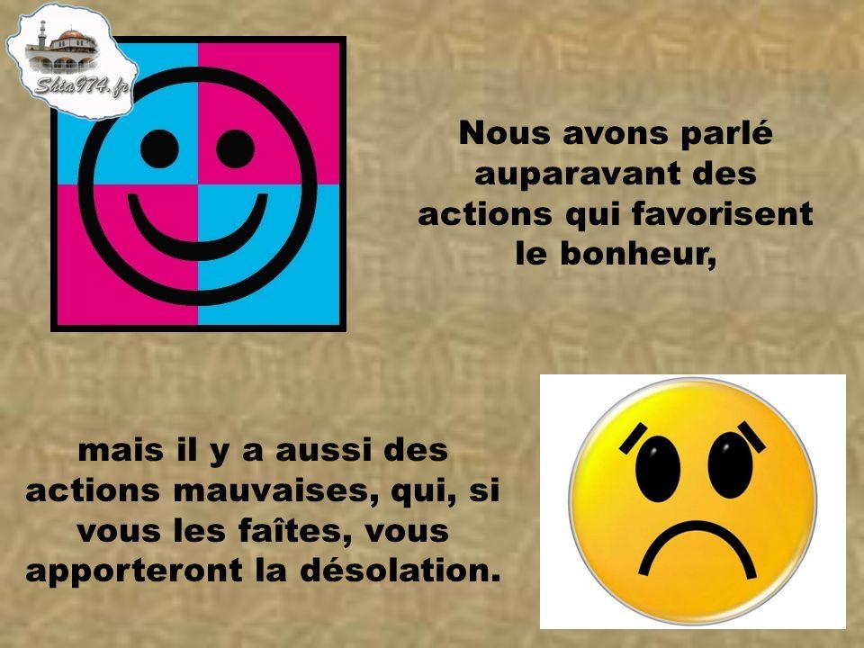 Nous avons parlé auparavant des actions qui favorisent le bonheur, mais il y a aussi des actions mauvaises, qui, si vous les faîtes, vous apporteront