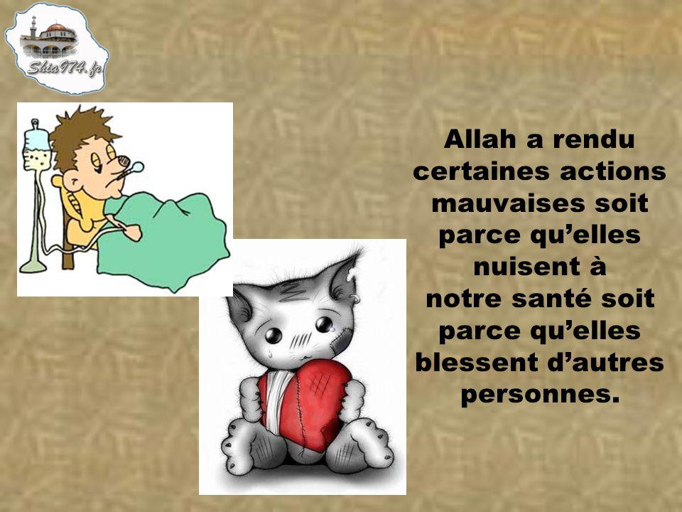 Allah a rendu certaines actions mauvaises soit parce quelles nuisent à notre santé soit parce quelles blessent dautres personnes.