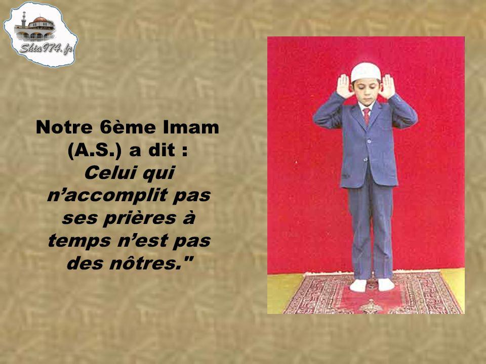 Notre 6ème Imam (A.S.) a dit : Celui qui naccomplit pas ses prières à temps nest pas des nôtres.