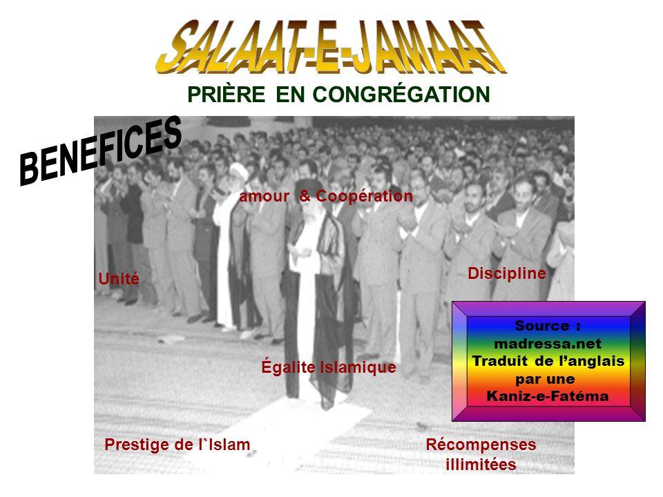 PRIÈRE EN CONGRÉGATION amour & Coopération Égalite Islamique Récompenses illimitées Unité Discipline Prestige de l`Islam Source : madressa.net Traduit