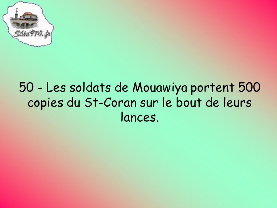 50 - Les soldats de Mouawiya portent 500 copies du St-Coran sur le bout de leurs lances.