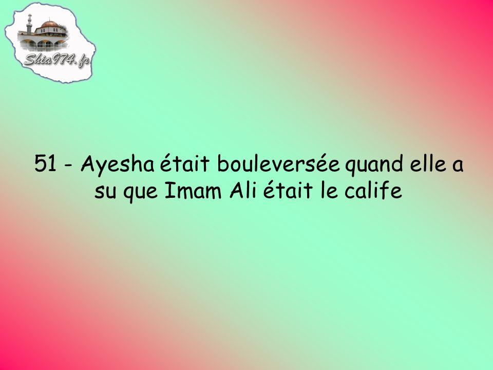 51 - Ayesha était bouleversée quand elle a su que Imam Ali était le calife