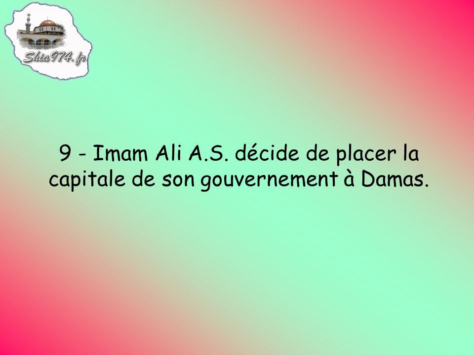 9 - Imam Ali A.S. décide de placer la capitale de son gouvernement à Damas.