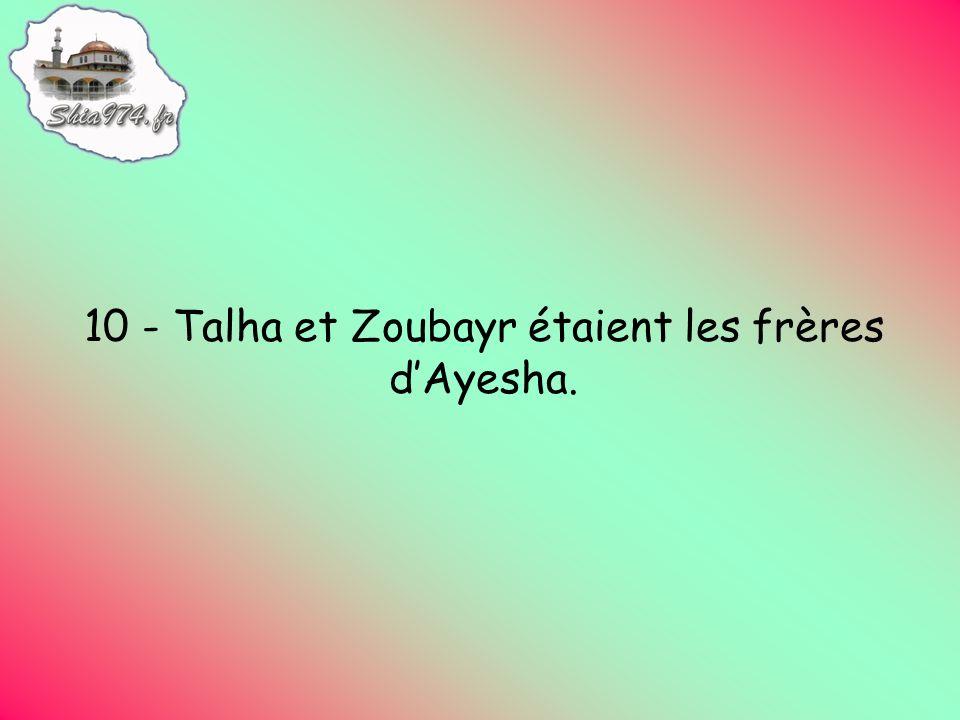 10 - Talha et Zoubayr étaient les frères dAyesha.