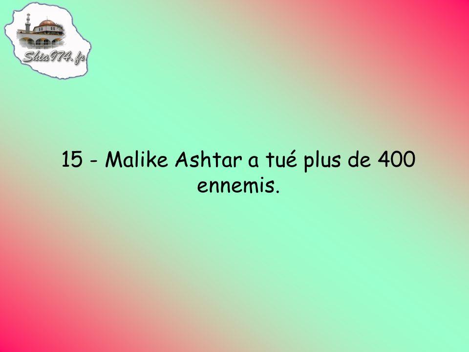 15 - Malike Ashtar a tué plus de 400 ennemis.