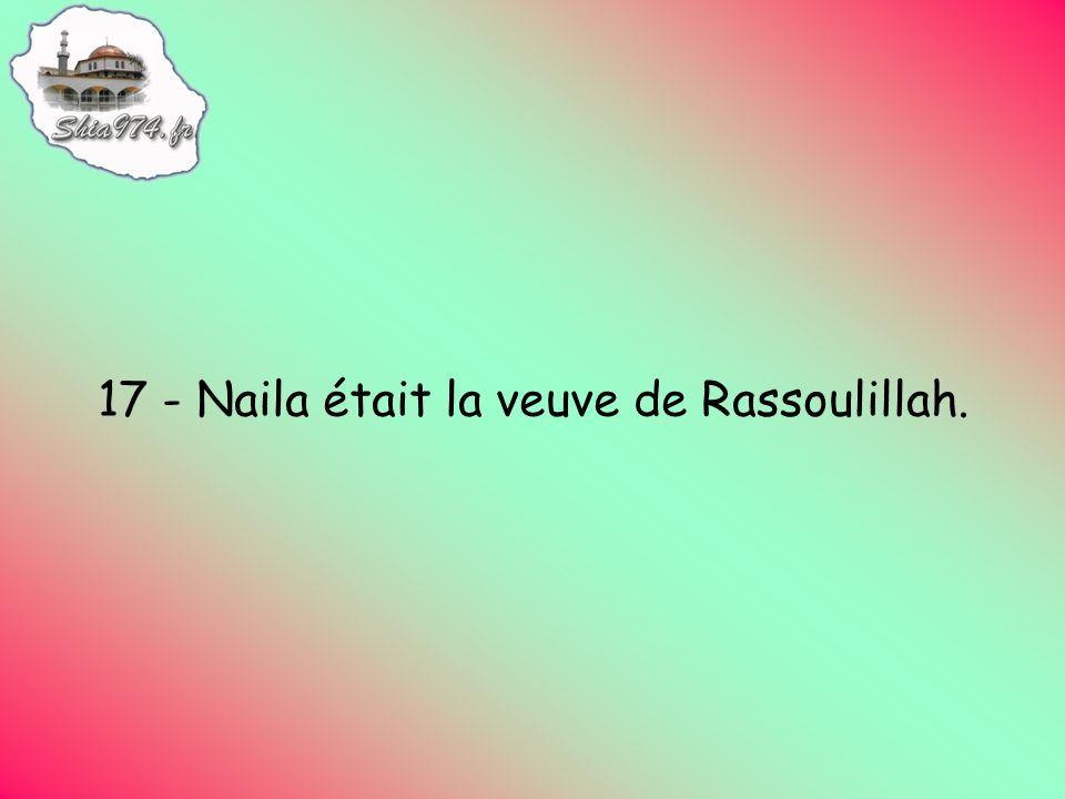 17 - Naila était la veuve de Rassoulillah.