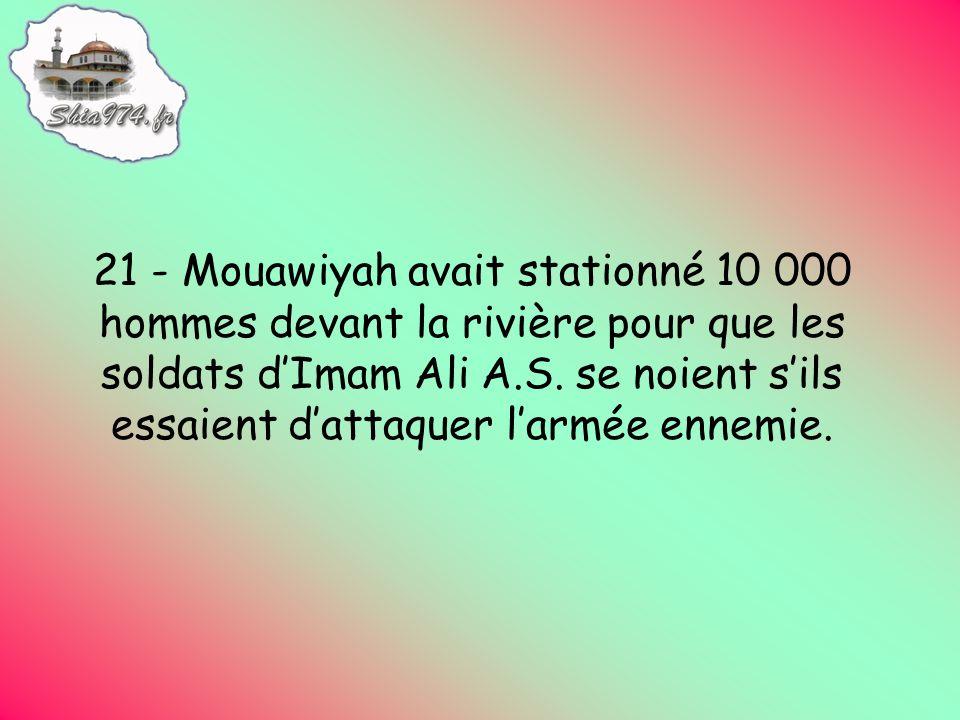21 - Mouawiyah avait stationné 10 000 hommes devant la rivière pour que les soldats dImam Ali A.S.