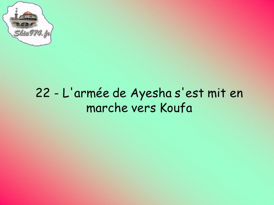 22 - L armée de Ayesha s est mit en marche vers Koufa