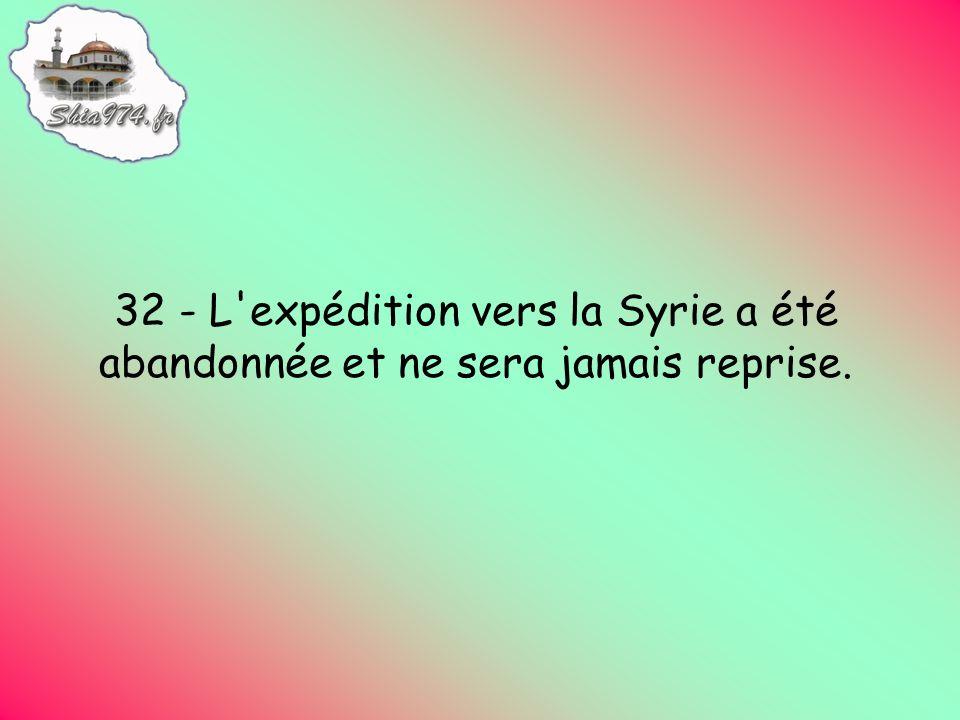 32 - L expédition vers la Syrie a été abandonnée et ne sera jamais reprise.