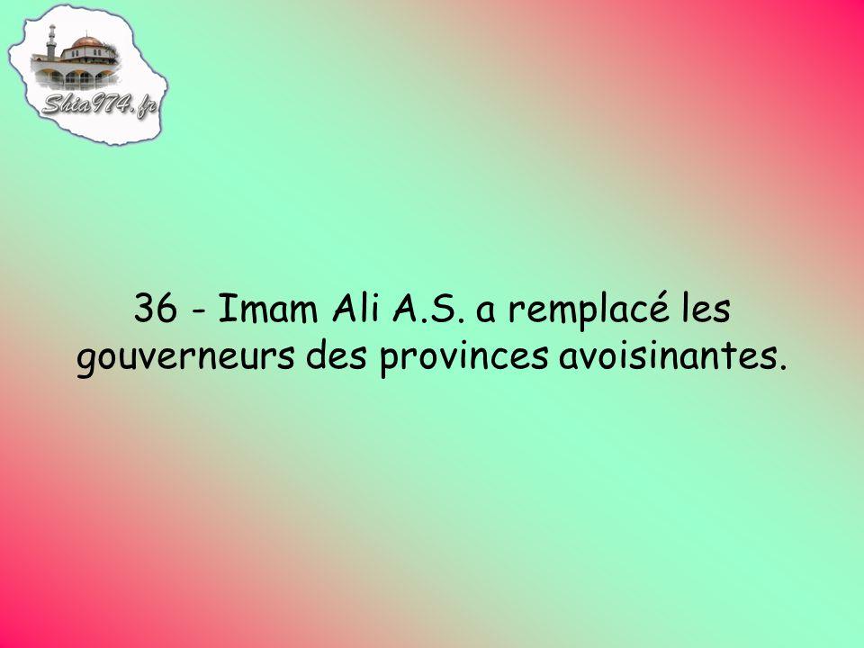 36 - Imam Ali A.S. a remplacé les gouverneurs des provinces avoisinantes.