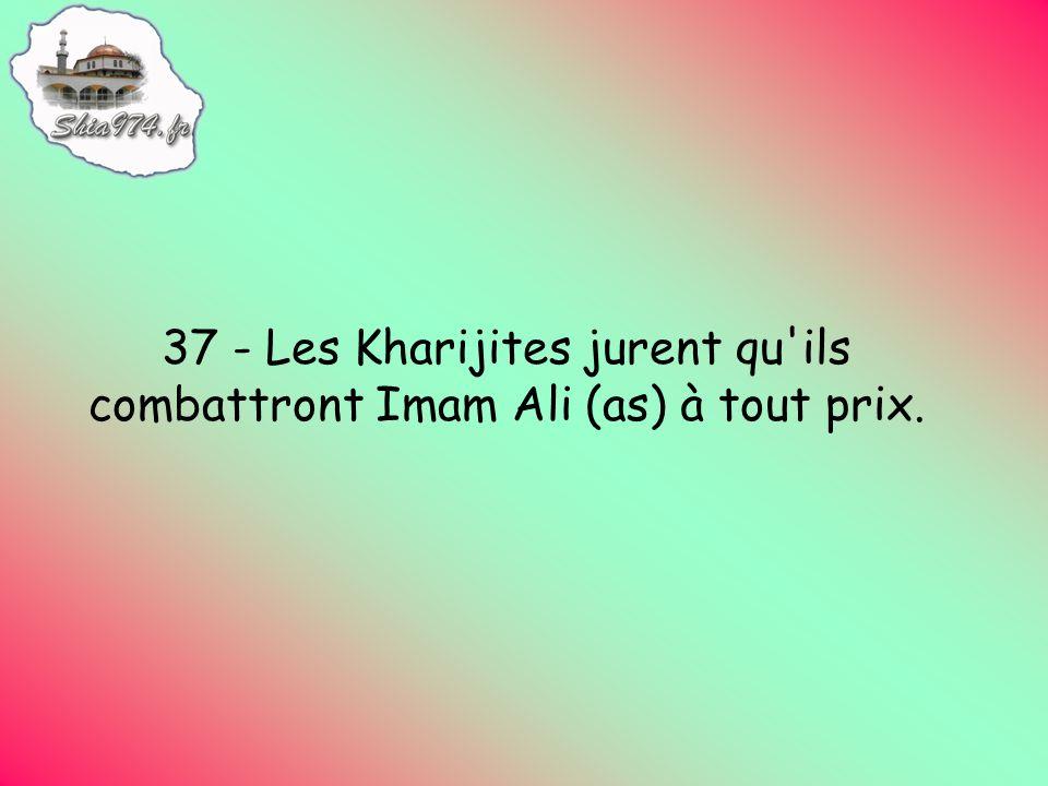 37 - Les Kharijites jurent qu ils combattront Imam Ali (as) à tout prix.