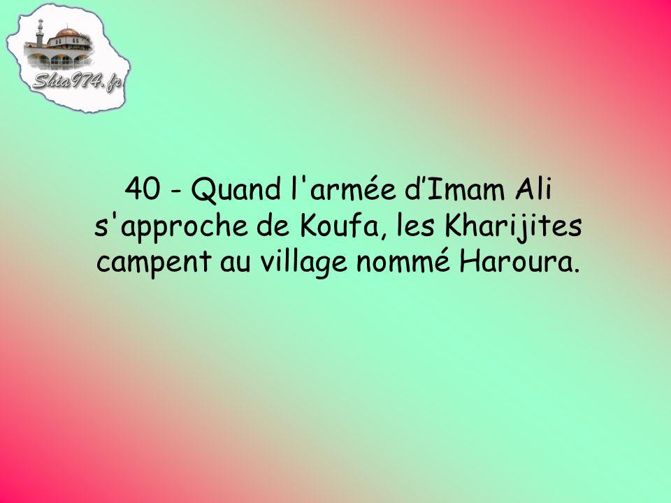40 - Quand l armée dImam Ali s approche de Koufa, les Kharijites campent au village nommé Haroura.