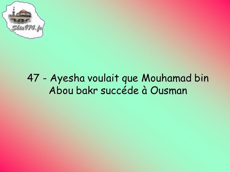 47 - Ayesha voulait que Mouhamad bin Abou bakr succéde à Ousman