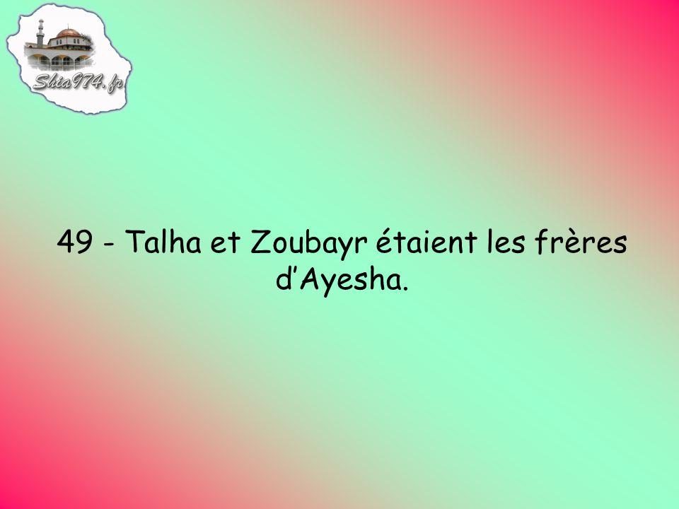 49 - Talha et Zoubayr étaient les frères dAyesha.