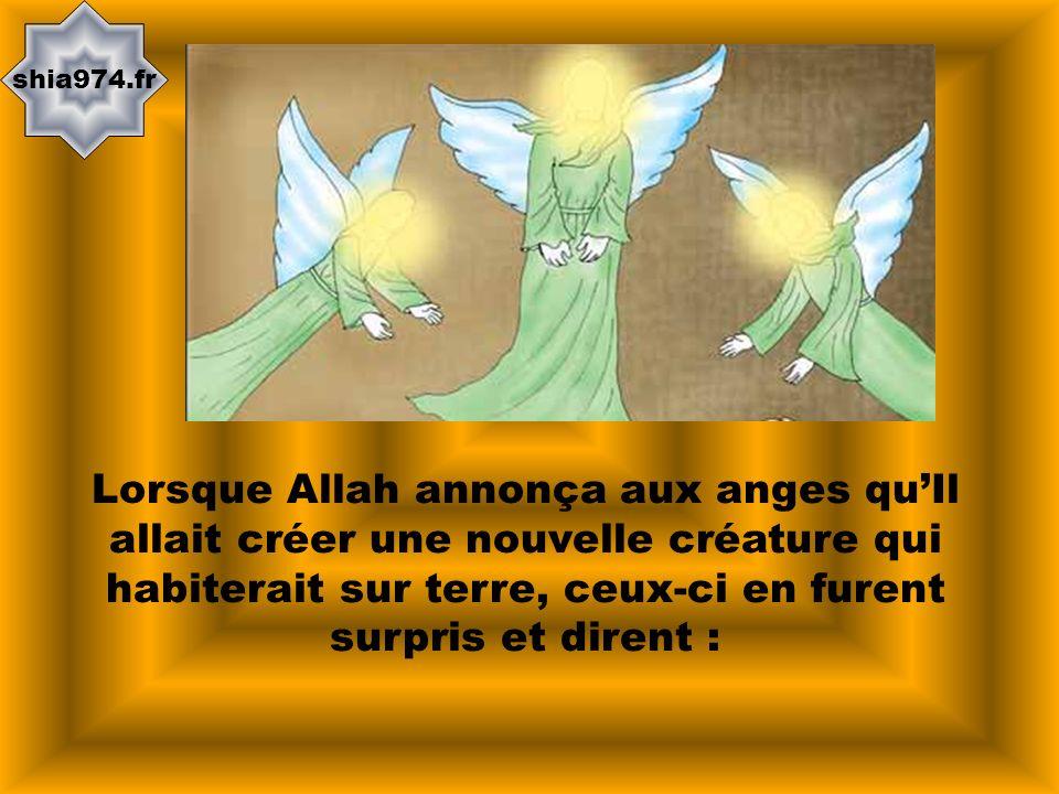 shia974.fr Lorsque Allah annonça aux anges quIl allait créer une nouvelle créature qui habiterait sur terre, ceux-ci en furent surpris et dirent :