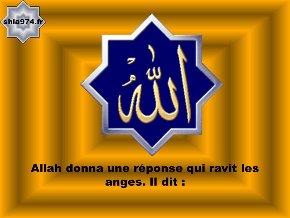 shia974.fr Allah donna une réponse qui ravit les anges. Il dit :