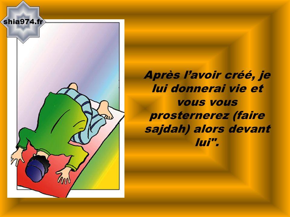 shia974.fr Après lavoir créé, je lui donnerai vie et vous vous prosternerez (faire sajdah) alors devant lui