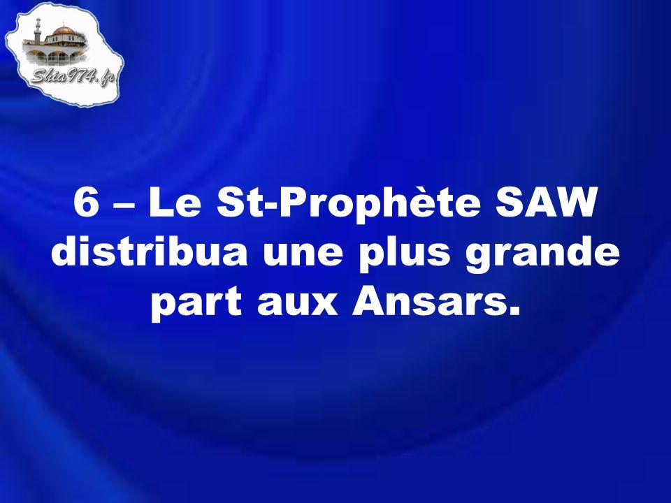 6 – Le St-Prophète SAW distribua une plus grande part aux Ansars.