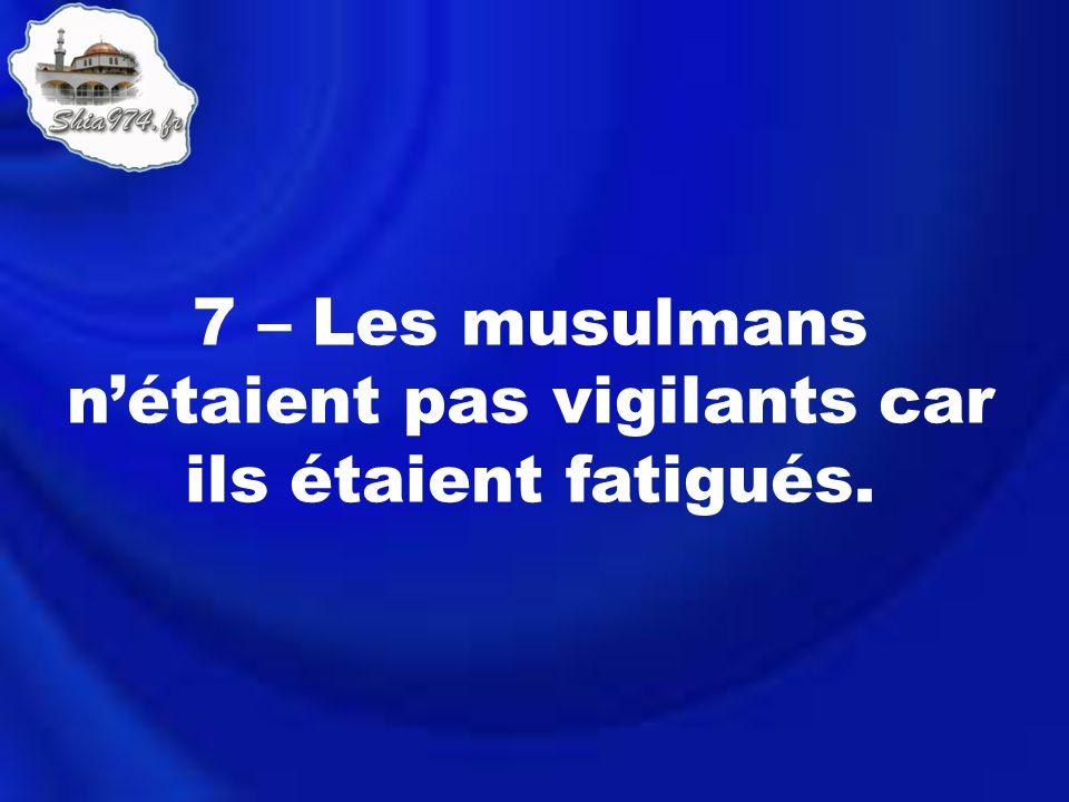 7 – Les musulmans nétaient pas vigilants car ils étaient fatigués.