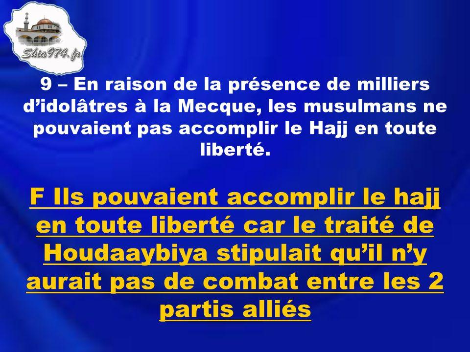 F Ils pouvaient accomplir le hajj en toute liberté car le traité de Houdaaybiya stipulait quil ny aurait pas de combat entre les 2 partis alliés