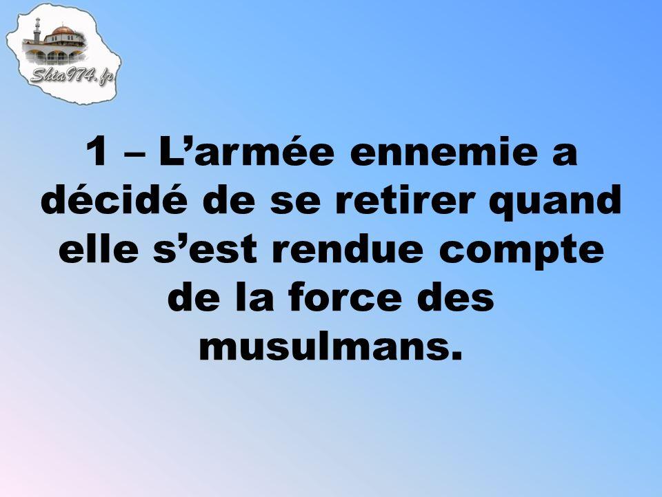 1 – Larmée ennemie a décidé de se retirer quand elle sest rendue compte de la force des musulmans.