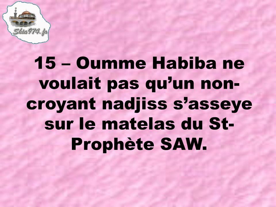 15 – Oumme Habiba ne voulait pas quun non- croyant nadjiss sasseye sur le matelas du St- Prophète SAW.