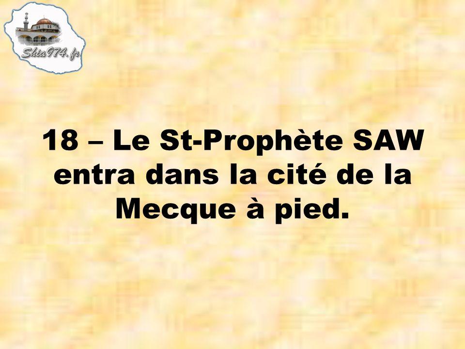 18 – Le St-Prophète SAW entra dans la cité de la Mecque à pied.
