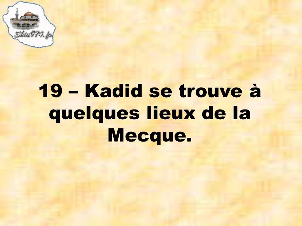 19 – Kadid se trouve à quelques lieux de la Mecque.