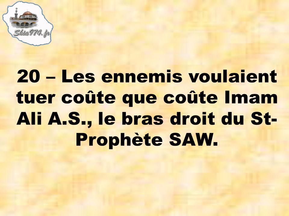20 – Les ennemis voulaient tuer coûte que coûte Imam Ali A.S., le bras droit du St- Prophète SAW.