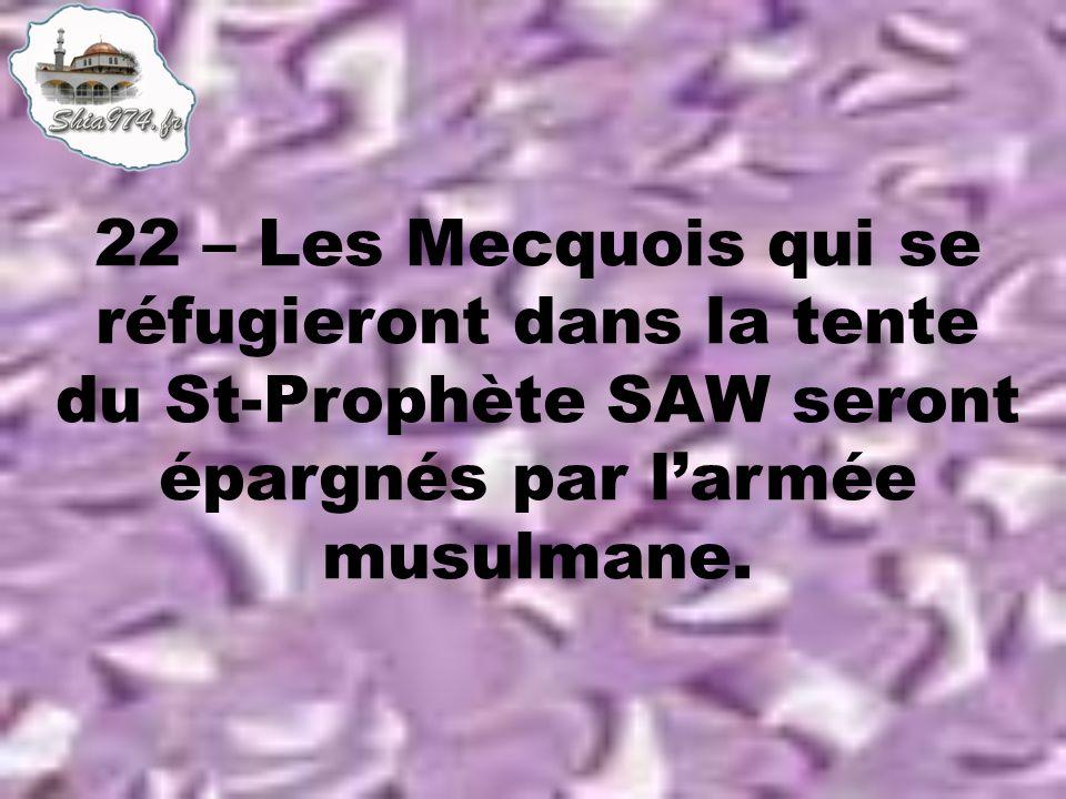 22 – Les Mecquois qui se réfugieront dans la tente du St-Prophète SAW seront épargnés par larmée musulmane.