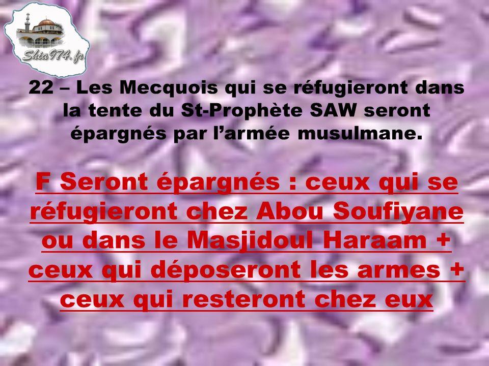 F Seront épargnés : ceux qui se réfugieront chez Abou Soufiyane ou dans le Masjidoul Haraam + ceux qui déposeront les armes + ceux qui resteront chez eux