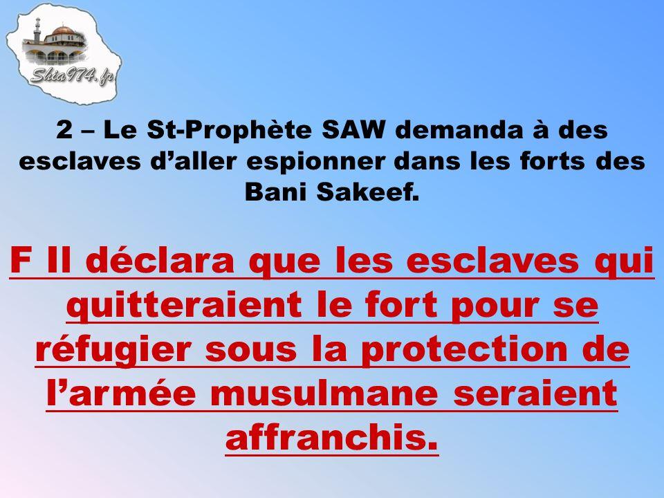 F Il déclara que les esclaves qui quitteraient le fort pour se réfugier sous la protection de larmée musulmane seraient affranchis.