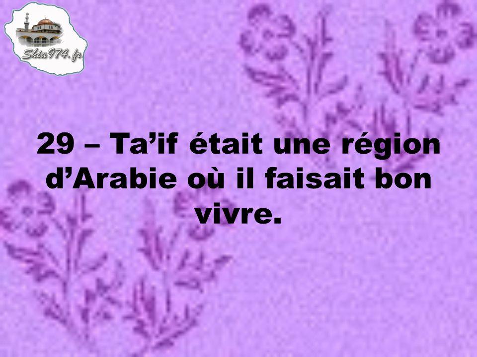 29 – Taif était une région dArabie où il faisait bon vivre.