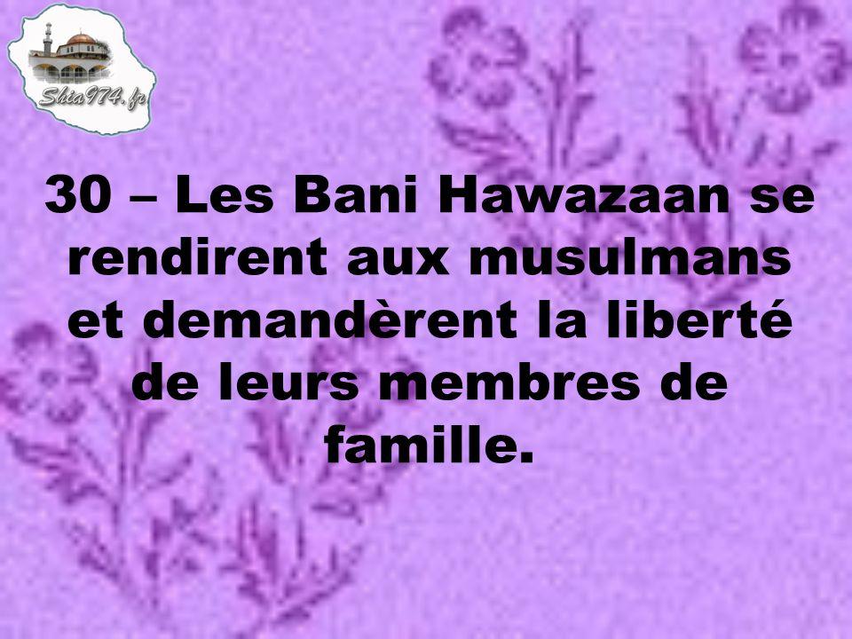 30 – Les Bani Hawazaan se rendirent aux musulmans et demandèrent la liberté de leurs membres de famille.