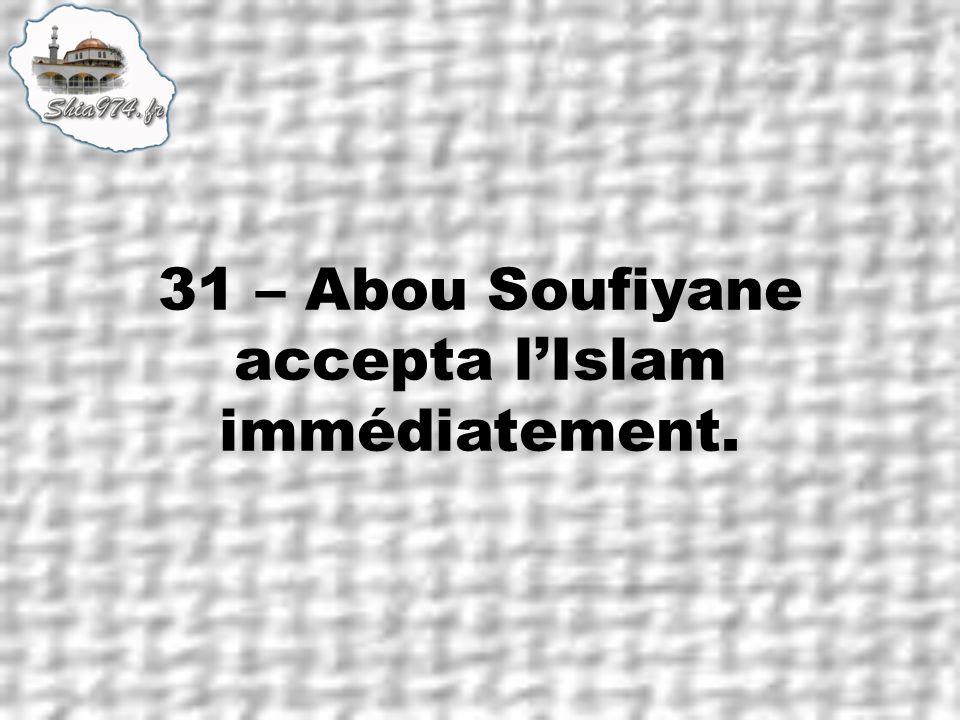 31 – Abou Soufiyane accepta lIslam immédiatement.